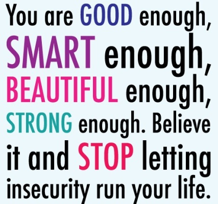 time-quotes-you-are-good-enough-smart-enough-beautiful-enough-strong-enough-believe-it-and-stop-letting-insecurity-run-your-life