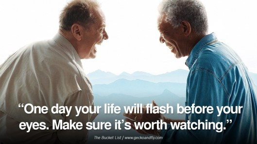 the-bucket-list-one-day-life-flash-morgan-freeman-quote-movie