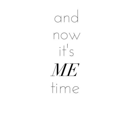 and-now-its-me-time